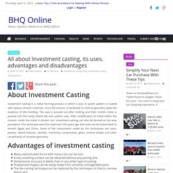 All about Investment casting, its uses, advantages and disadvantages - BHQ Online News : Latest News Headlines, Breaking News from World
