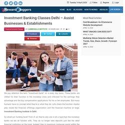 Investment Banking Classes Delhi – Assist Businesses & Establishments