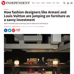 How fashion designers like Armani and Louis Vuitton are jumping on furniture as a savvy investment