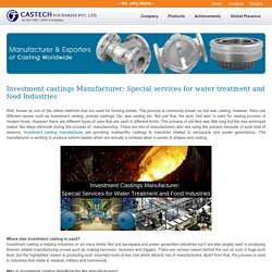 Investment castings Manufacturer provides important services for the water line and Food Enterprises