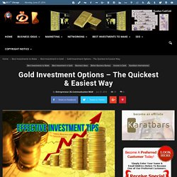 Gold Investment Options - The Quickest & Easiest Way