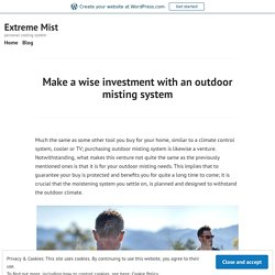 Make a wise investment with an outdoor misting system – Extreme Mist