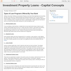 Investment Property Loans - Capital Concepts: Types of Loan Programs Offered By Your Bank