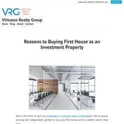 Reasons to Buying First House as an Investment Property – Virtuoso Realty Group
