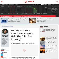 Will Trump's New Investment Proposal Help The Oil & Gas Industry?