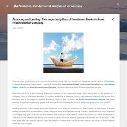 Financing and Lending: Two important pillars of Investment Banks in Asset Reconstruction Company