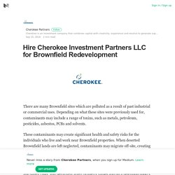 Hire Cherokee Investment Partners LLC for Brownfield Redevelopment
