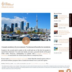 Canada residency by investment: 5 retirement benefits for residents