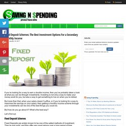 Fixed Deposit Schemes: The Best Investment Options For a Secondary Monthly Income - Saving N Spending : Saving N Spending