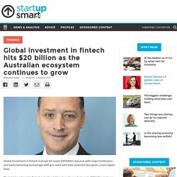 Global investment in fintech hits $20 billion as the Australian ecosystem continues to grow - StartupSmart