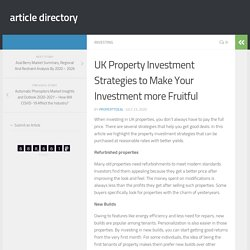 UK Property Investment Strategies to Make Your Investment more Fruitful