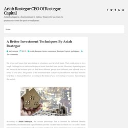 A Better Investment Techniques By Ariah Rastegar ~ Ariah Rastegar CEO Of Rastegar Capital