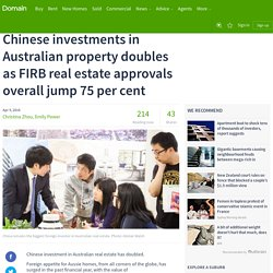 Chinese investments in Australian property doubles as FIRB real estate approvals overall jump 75 per cent