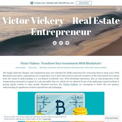 Victor Vickery- Transform Your Investments With Blockchain!