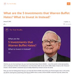5 Investments that Warren Buffett Hates - What to Invest Instead?