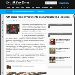 GM plans more investments as manufacturing jobs rise