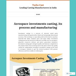 Reliable and superior quality aerospace casting