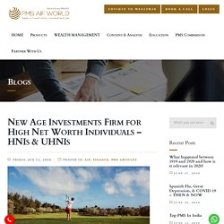New Age Investments Firm for High Net Worth Individuals – HNIs & UHNIs