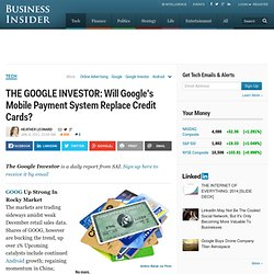 THE GOOGLE INVESTOR: Will Google's Mobile Payment System Replace Credit Cards?