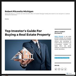 Top Investor's Guide For Buying a Real Estate Property – Robert Pilcowitz Michigan