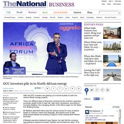 GCC investors pile in to North African energy