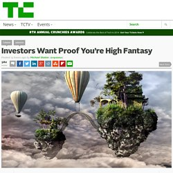 Investors Want Proof You're High Fantasy