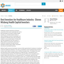 Best Investors for Healthcare Industry - Steven Nitsberg Health Capital Investors