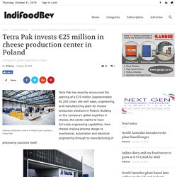 Tetra Pak invests €25 million in cheese production center in Poland - IndiFoodBev