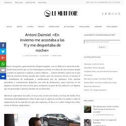 Antoni Daimiel: «En invierno me acostaba a las 11 y me despertaba de noche»