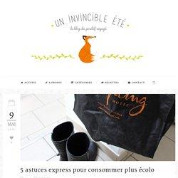 Un invincible été » 5 astuces express pour consommer plus écolo