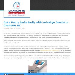 Get a Pretty Smile Easily with Invisalign Dentist in Charlotte, NC