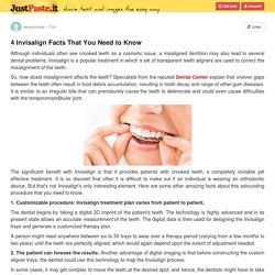 4InvisalignFactsThatYouNeedtoKnow Although individuals often see crooked teeth as a cosm...