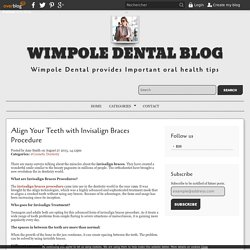 Align Your Teeth with Invisalign Braces Procedure - Wimpole Dental Blog