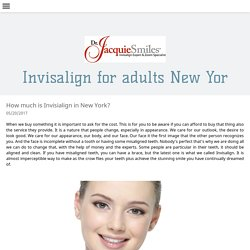 How much is Invisialign in New York? - drjacquiesmiles
