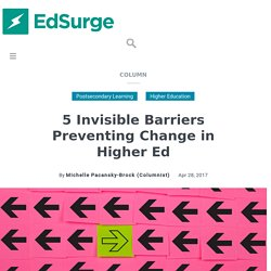 ​5 Invisible Barriers Preventing Change in Higher Ed