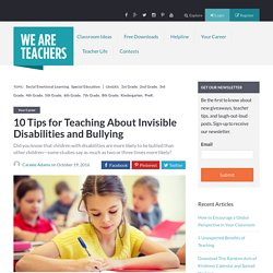10 Tips for Teaching About Invisible Disabilities and Bullying
