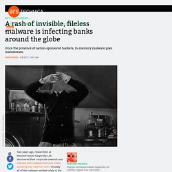 A rash of invisible, fileless malware is infecting banks around the globe