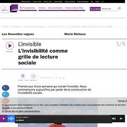 L'invisible (1/5) : L'invisibilité comme grille de lecture sociale