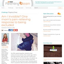 Am I invisible? One mom's pain-relieving response to being excluded