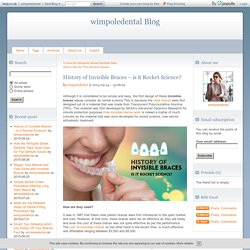 History of Invisible Braces is it Rocket Science? - Wimpoledental Blog