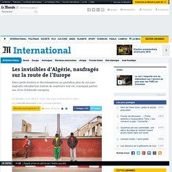 Les invisibles d'Algérie, naufragés sur la route de l'Europe