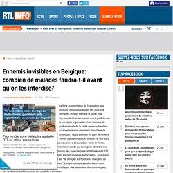 Ennemis invisibles en Belgique: combien de malades faudra-t-il avant qu'on les interdise?