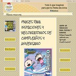 FRASES PARA INVITACIONES Y RECORDATORIOS DE CUMPLEAÑOS Y ANIVERSARIO