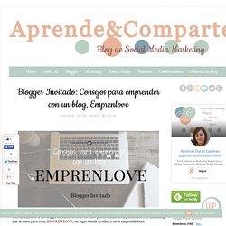 Blogger Invitado: Consejos para emprender con un blog, Emprenlove