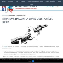 Invitations LinkedIn, LA bonne question à se poser - Boomerang Conseil
