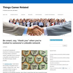 """Be smart; say, """"thank you"""" when you're invited to someone's LinkedIn network"""