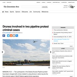 Drones involved in two pipeline protest criminal cases