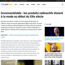 Invraisemblable : les produits radioactifs étaient à la mode au début du XXe siècle