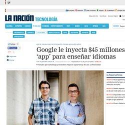 Google le inyecta $45 millones a 'app' para enseñar idiomas