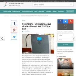 Recensione Ionizzatore acqua alcalina Named KYK 25000 e GEN II